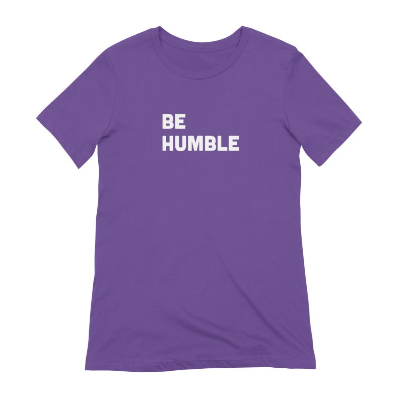Be Humble Women's Extra Soft T-Shirt by Shane Guymon