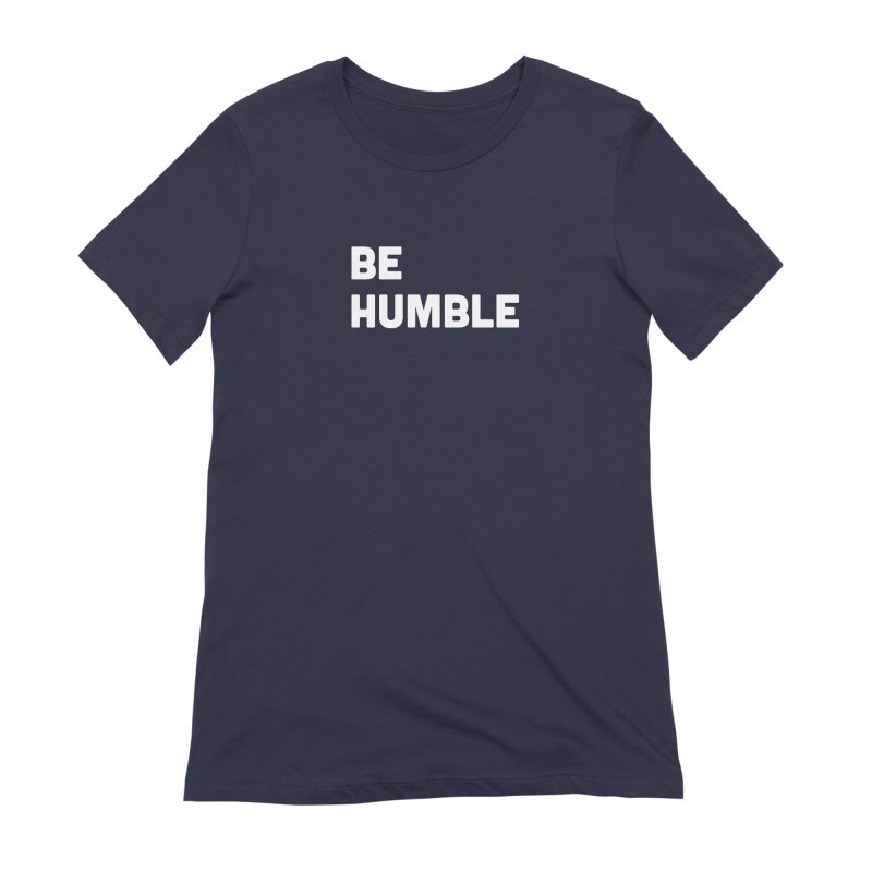 Be Humble Women's Extra Soft T-Shirt by Shane Guymon