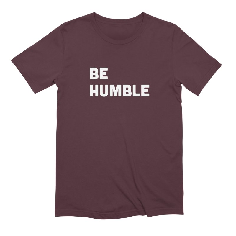 Be Humble Men's Extra Soft T-Shirt by Shane Guymon
