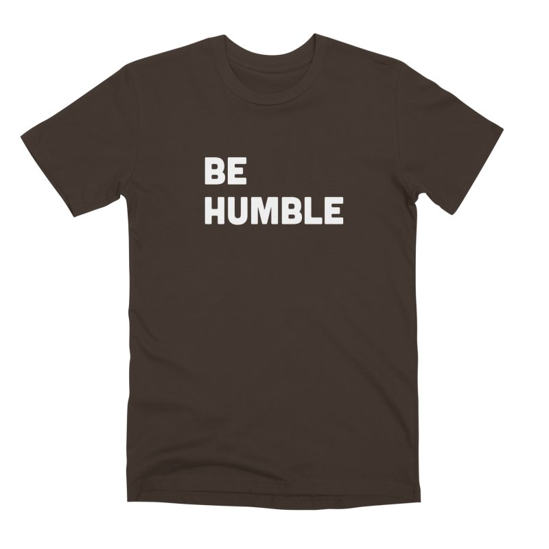 Be Humble Men's Premium T-Shirt by Shane Guymon