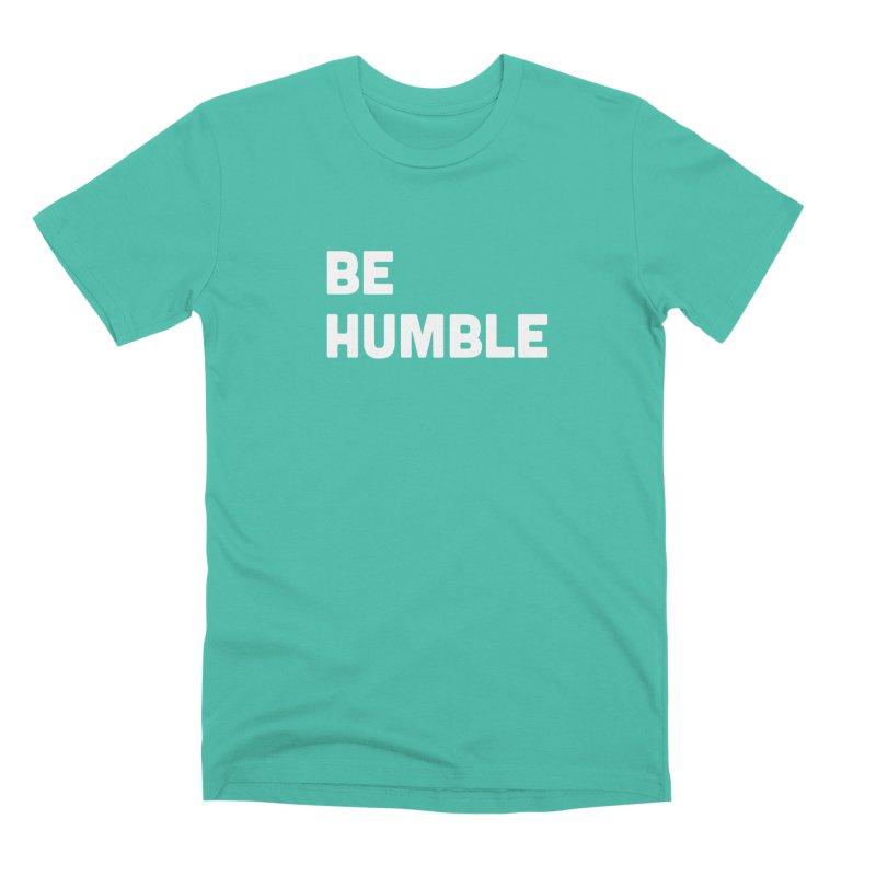 Be Humble Men's Premium T-Shirt by Shane Guymon