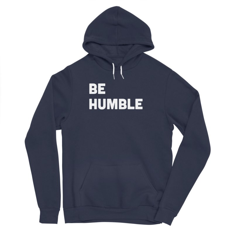 Be Humble Women's Sponge Fleece Pullover Hoody by Shane Guymon