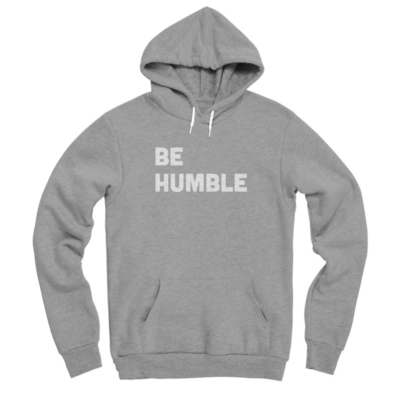 Be Humble Women's Sponge Fleece Pullover Hoody by Shane Guymon