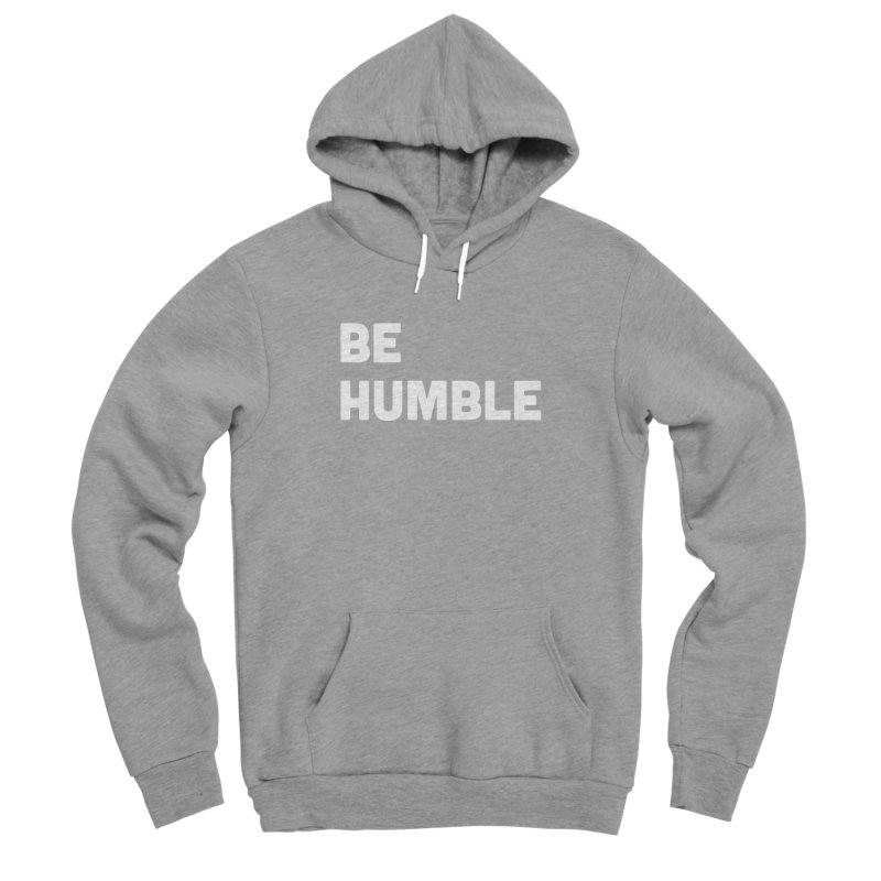 Be Humble Men's Sponge Fleece Pullover Hoody by Shane Guymon