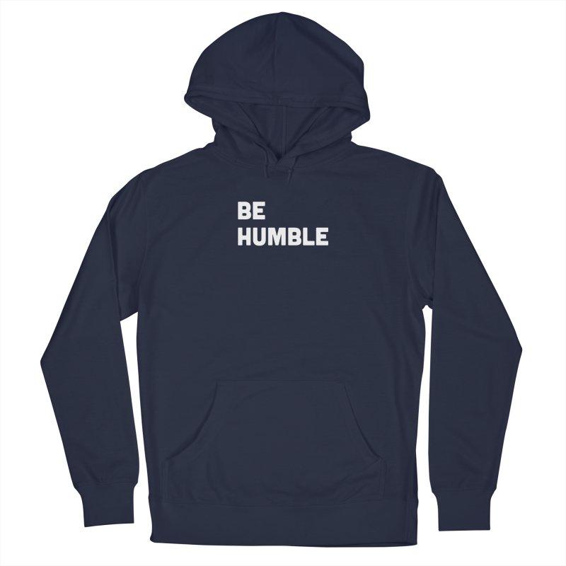 Be Humble Men's Pullover Hoody by Shane Guymon Shirt Shop