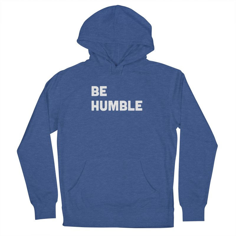 Be Humble Women's French Terry Pullover Hoody by Shane Guymon