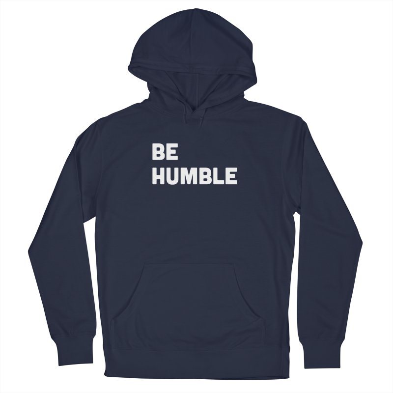 Be Humble Men's French Terry Pullover Hoody by Shane Guymon