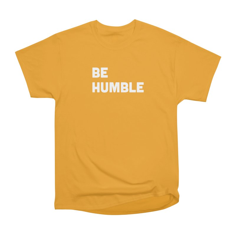 Be Humble Men's Heavyweight T-Shirt by Shane Guymon