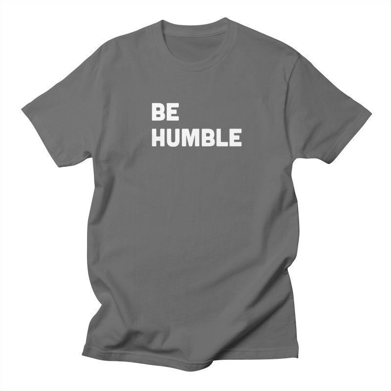 Be Humble Women's Regular Unisex T-Shirt by Shane Guymon