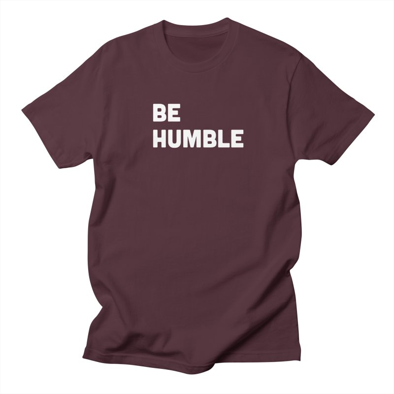 Be Humble Men's Regular T-Shirt by Shane Guymon