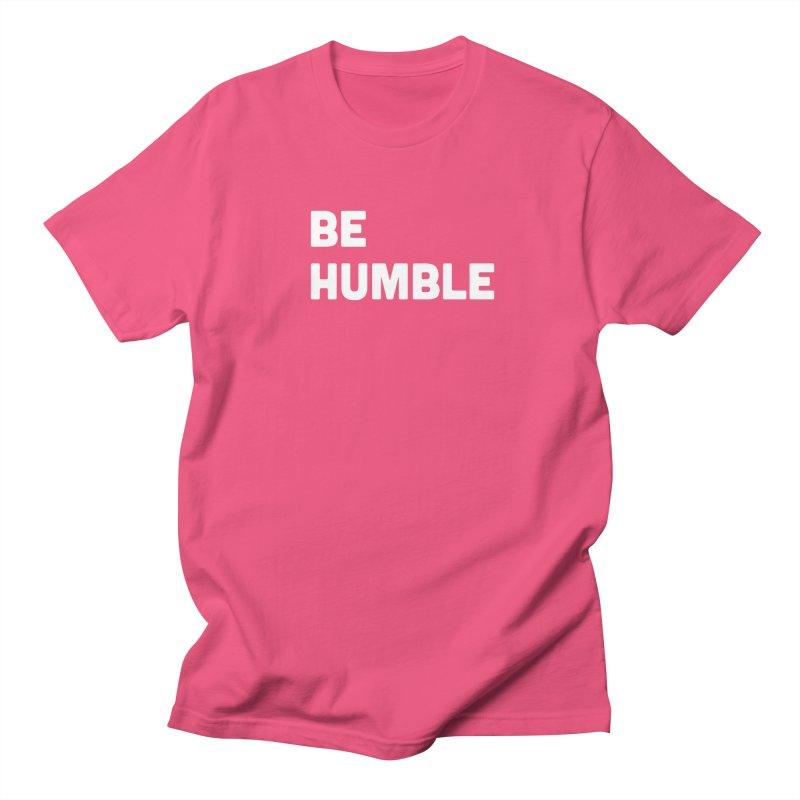 Be Humble Women's Regular Unisex T-Shirt by Shane Guymon