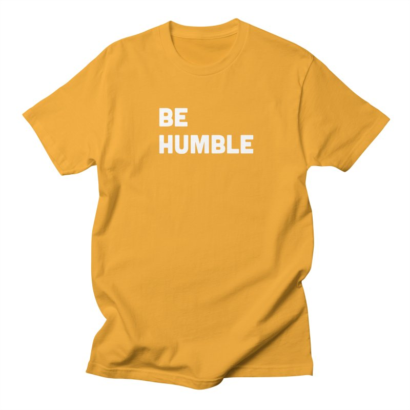 Be Humble Women's Unisex T-Shirt by Shane Guymon