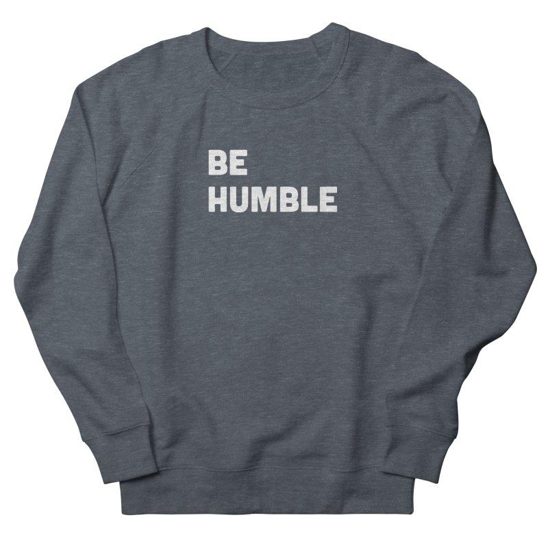 Be Humble Women's Sweatshirt by Shane Guymon
