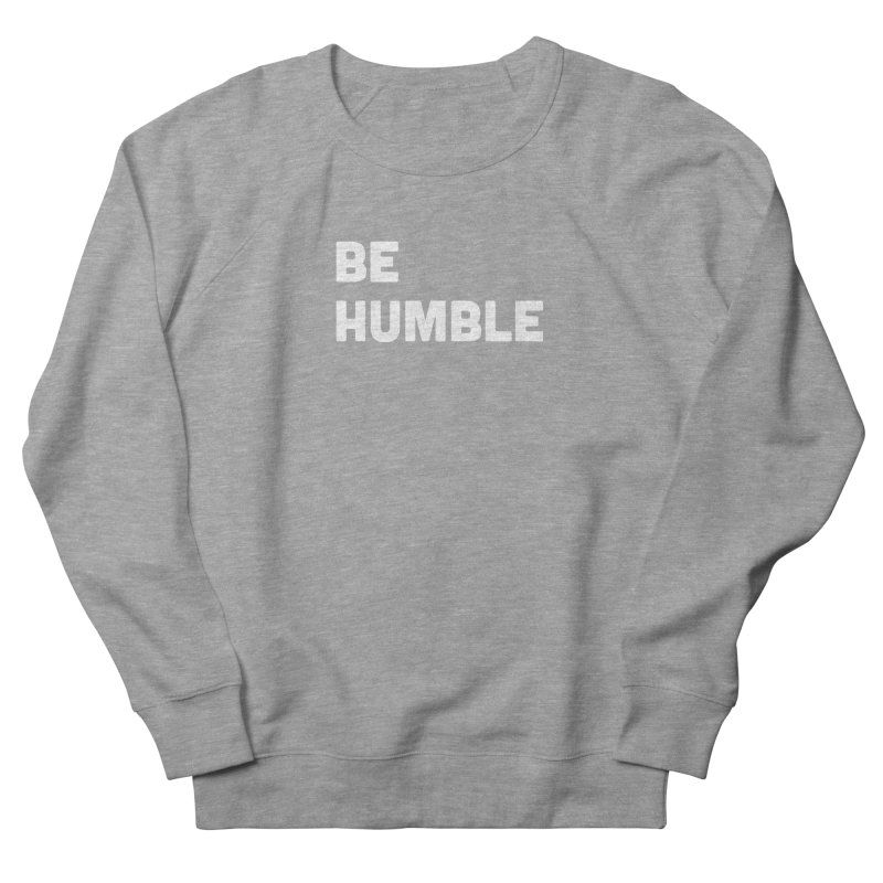 Be Humble Women's French Terry Sweatshirt by Shane Guymon