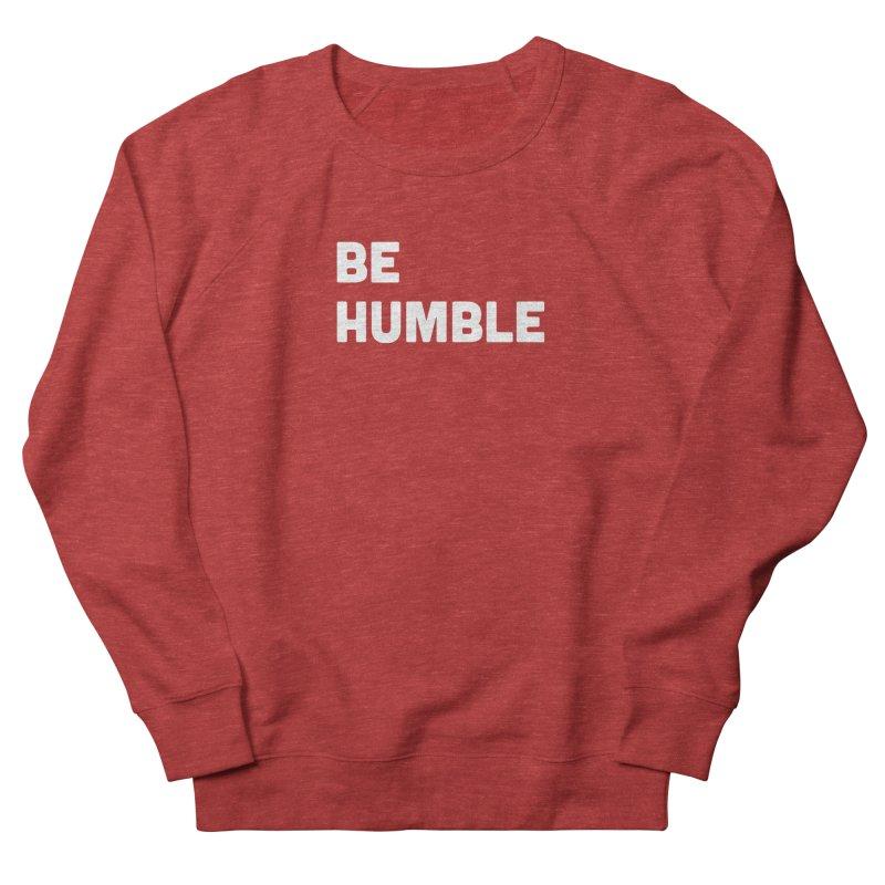 Be Humble Women's French Terry Sweatshirt by Shane Guymon