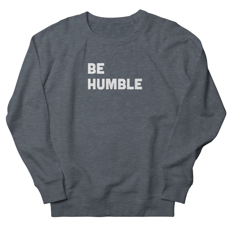 Be Humble Men's French Terry Sweatshirt by Shane Guymon