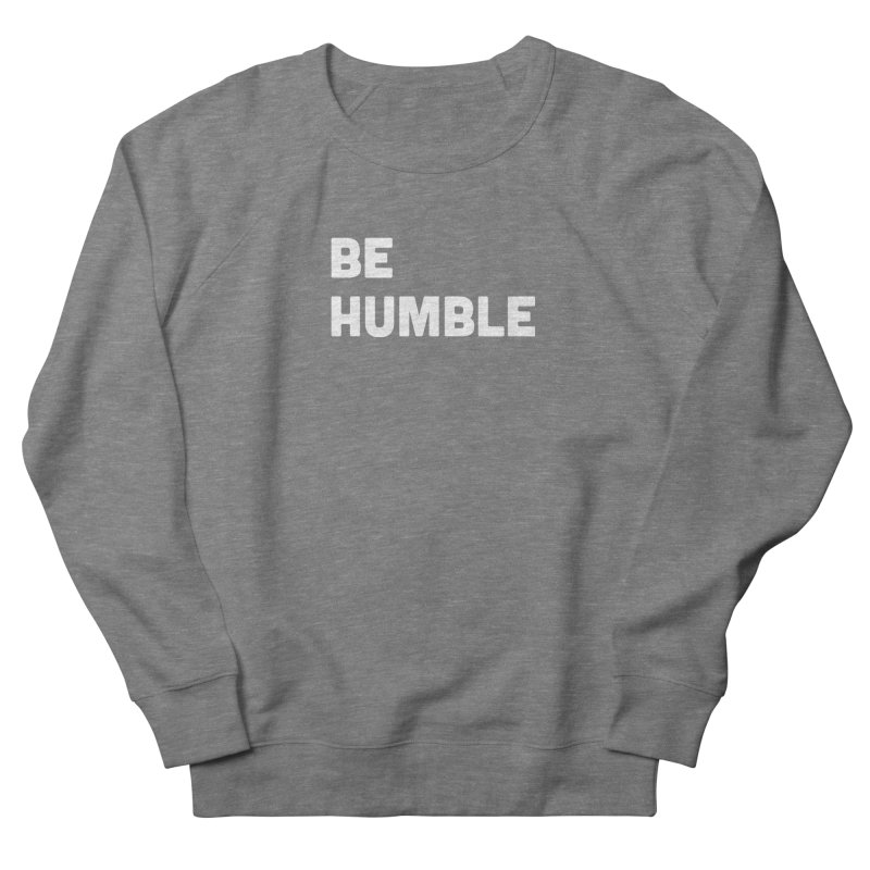 Be Humble Men's Sweatshirt by Shane Guymon Shirt Shop