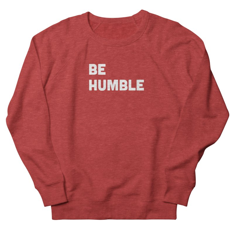 Be Humble Men's French Terry Sweatshirt by Shane Guymon