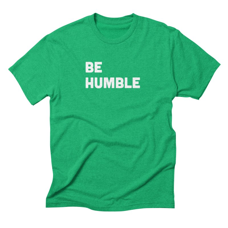 Be Humble Men's Triblend T-Shirt by Shane Guymon
