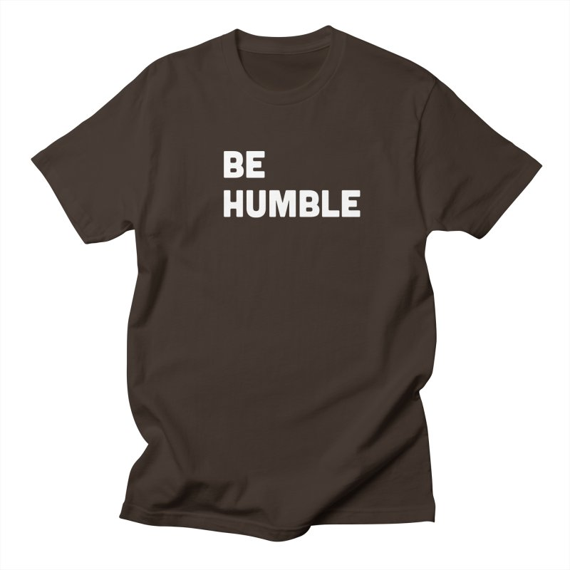 Be Humble Men's Regular T-Shirt by Shane Guymon
