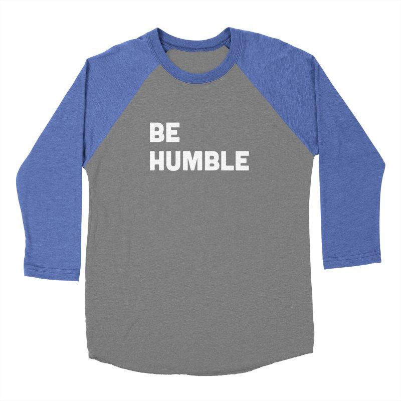Be Humble Men's Baseball Triblend Longsleeve T-Shirt by Shane Guymon