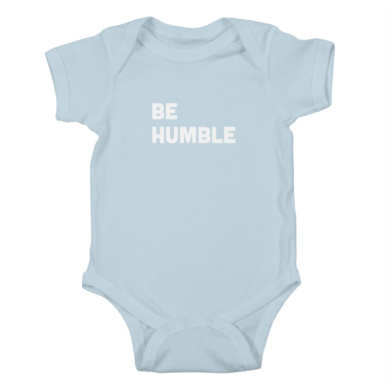 Be Humble Kids Baby Bodysuit by Shane Guymon