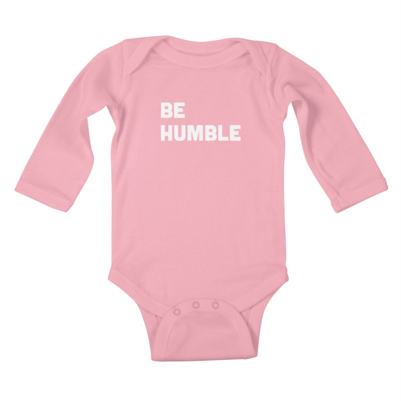 Be Humble Kids Baby Longsleeve Bodysuit by Shane Guymon