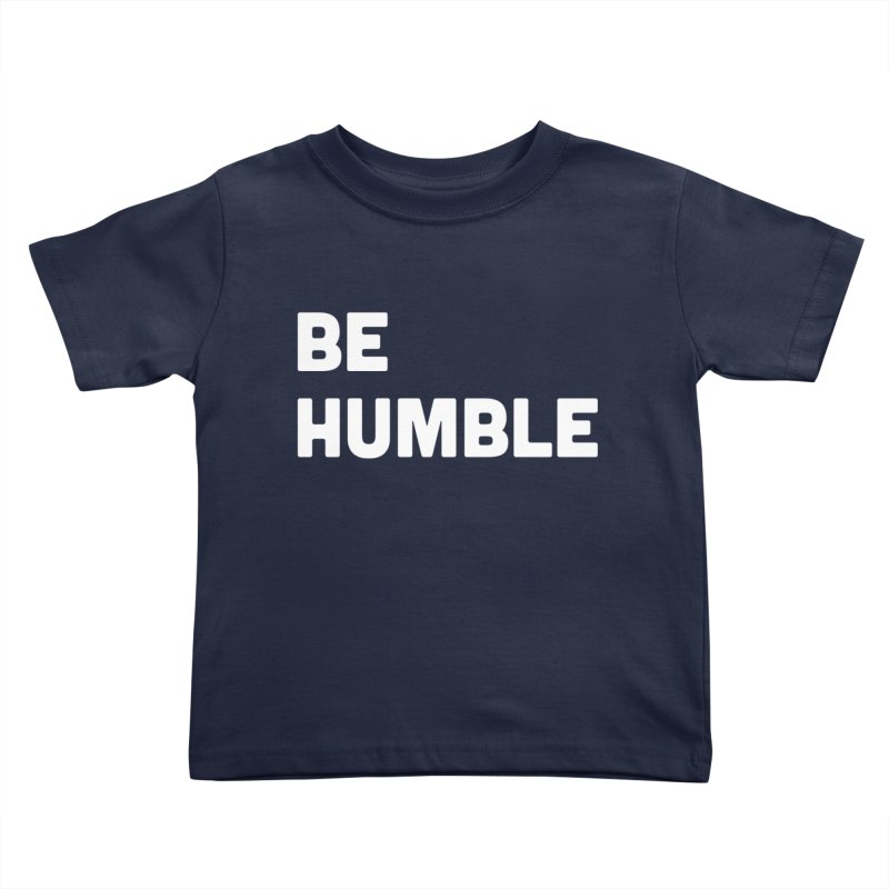 Be Humble Kids Toddler T-Shirt by Shane Guymon