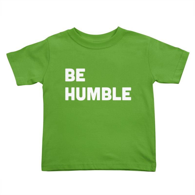 Be Humble Kids Toddler T-Shirt by Shane Guymon Shirt Shop