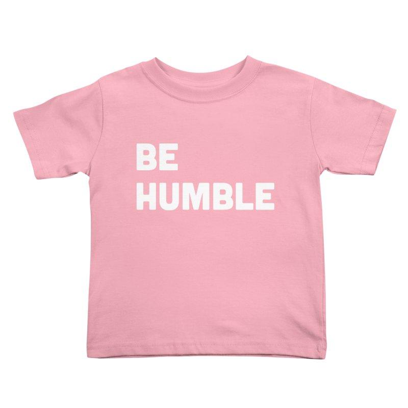 Be Humble Kids Toddler T-Shirt by Shane Guymon