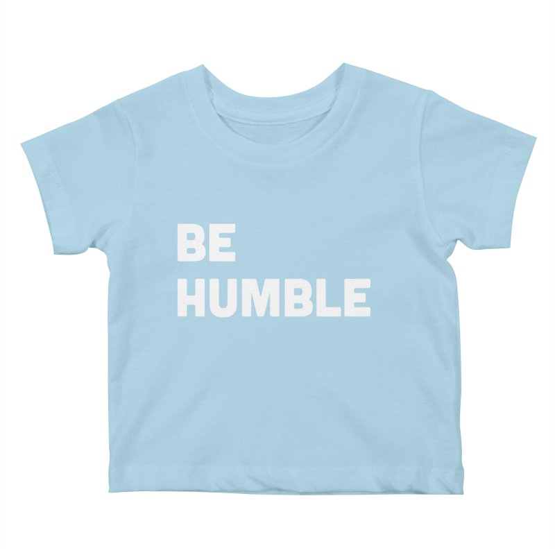 Be Humble Kids Baby T-Shirt by Shane Guymon