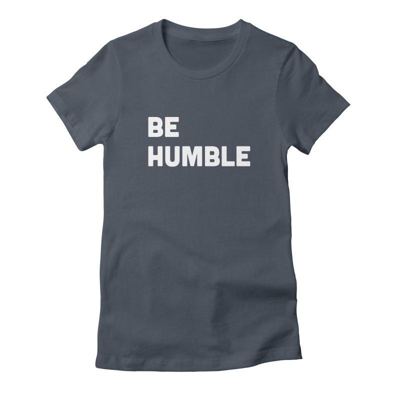 Be Humble Women's T-Shirt by Shane Guymon Shirt Shop