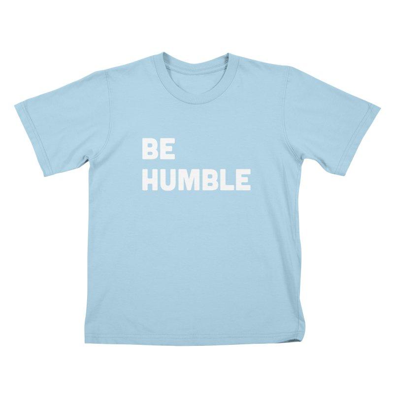 Be Humble Kids T-Shirt by Shane Guymon