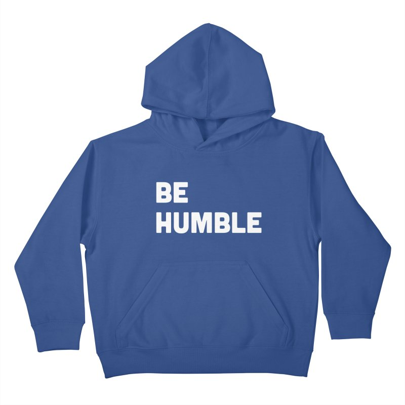 Be Humble Kids Pullover Hoody by Shane Guymon
