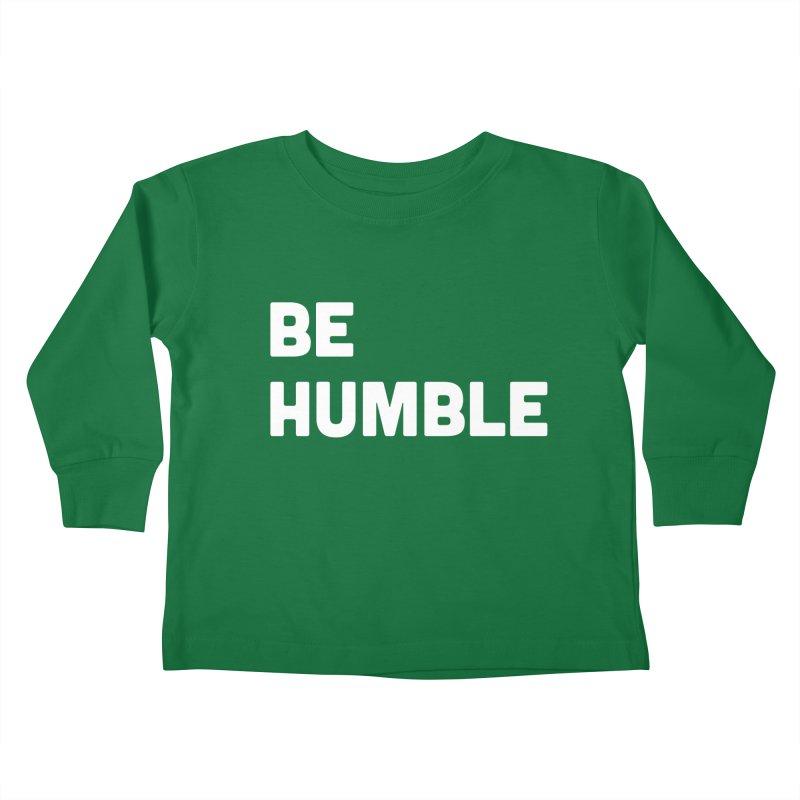 Be Humble Kids Toddler Longsleeve T-Shirt by Shane Guymon