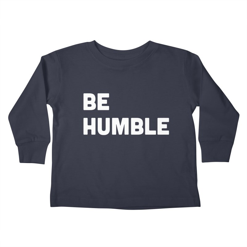 Be Humble Kids Toddler Longsleeve T-Shirt by Shane Guymon