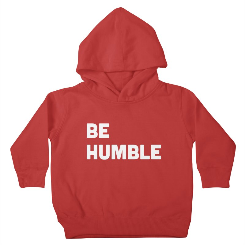 Be Humble Kids Toddler Pullover Hoody by Shane Guymon
