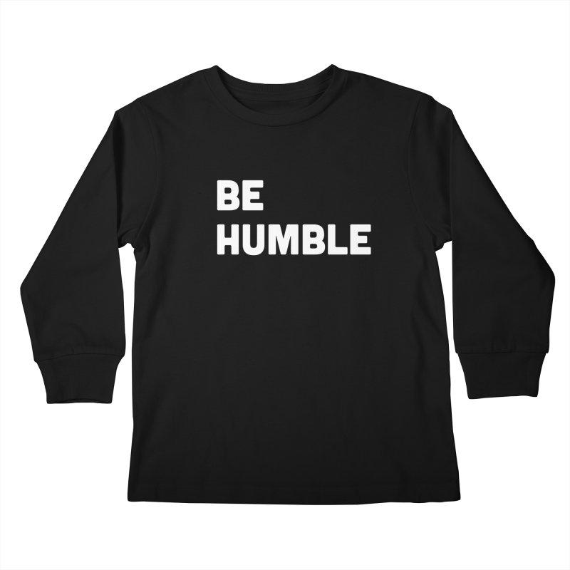 Be Humble Kids Longsleeve T-Shirt by Shane Guymon