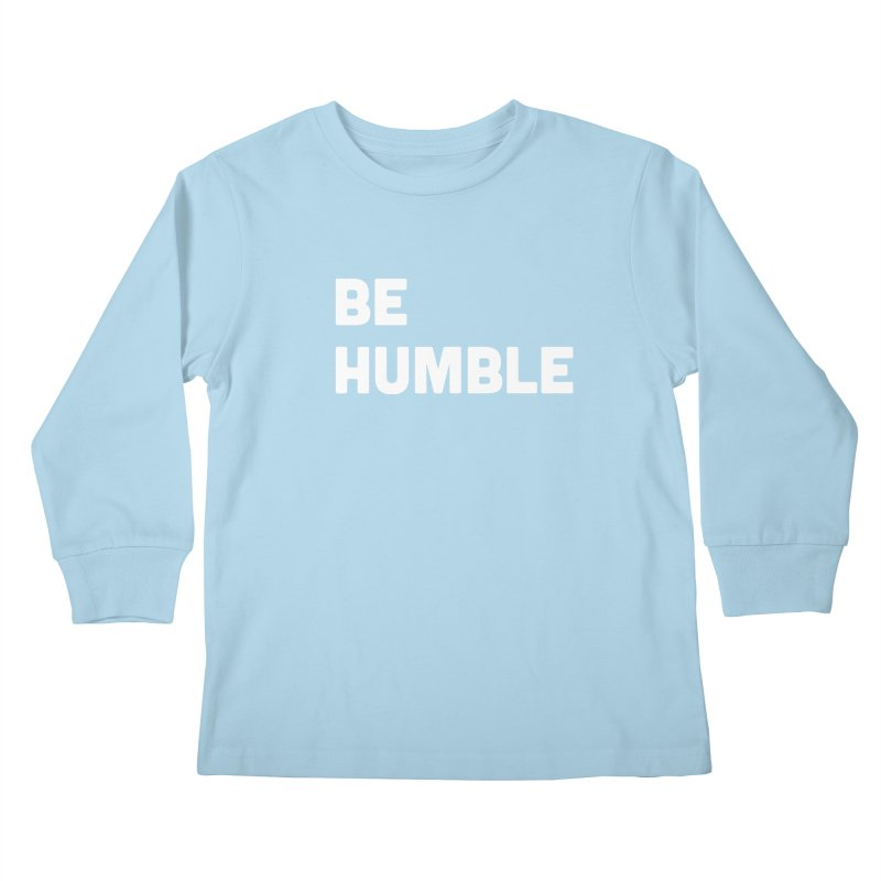 Be Humble Kids Longsleeve T-Shirt by Shane Guymon