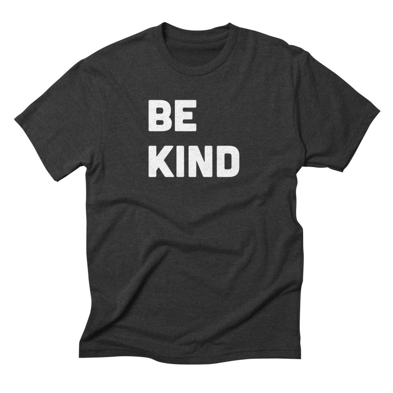 Be Kind Men's Triblend T-Shirt by Shane Guymon