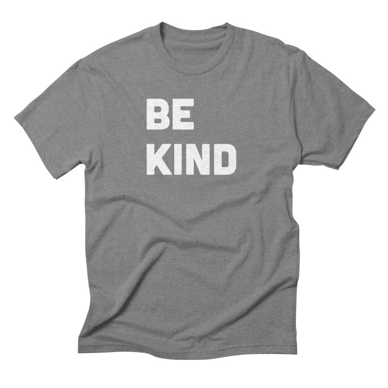 Be Kind Men's Triblend T-Shirt by Shane Guymon