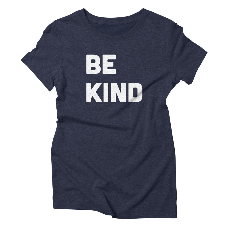Be Kind Women's Triblend T-Shirt by Shane Guymon