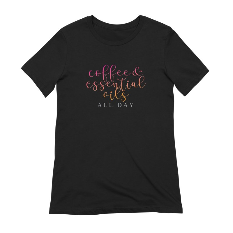 Coffee & Essential Oils All Day! Women's Extra Soft T-Shirt by Sharon Marta Essentials Shop