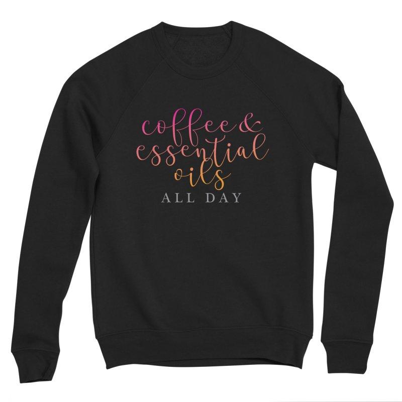 Coffee & Essential Oils All Day! Women's Sponge Fleece Sweatshirt by Sharon Marta Essentials Shop