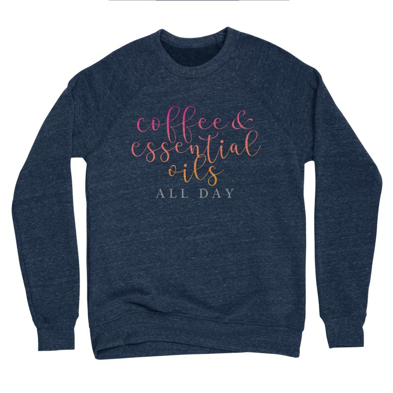 Coffee & Essential Oils All Day! Women's Sponge Fleece Sweatshirt by Sharon Marta Essentials Shop