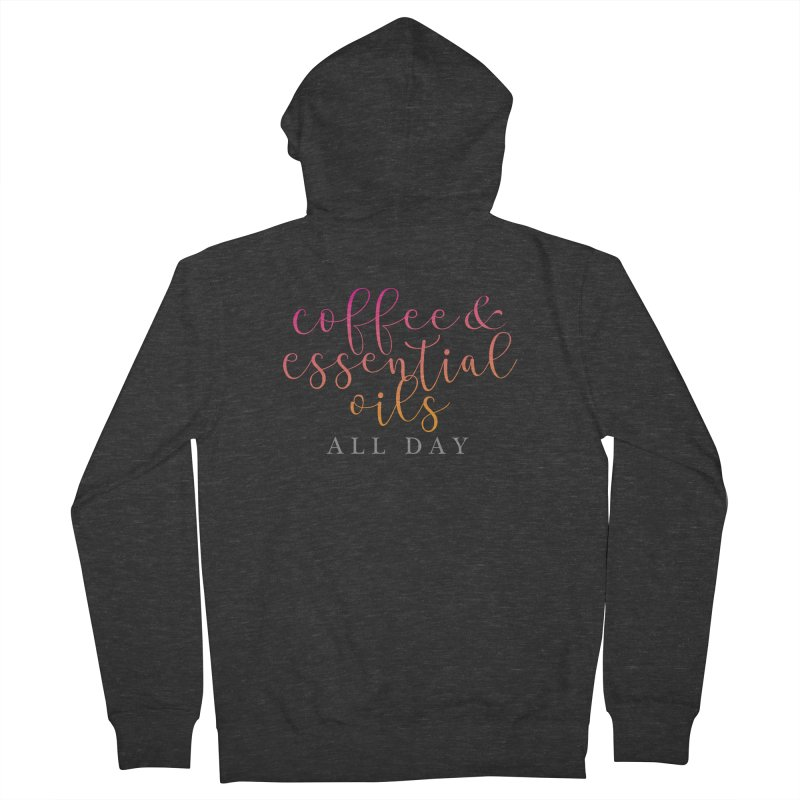 Coffee & Essential Oils All Day! Women's French Terry Zip-Up Hoody by Sharon Marta Essentials Shop