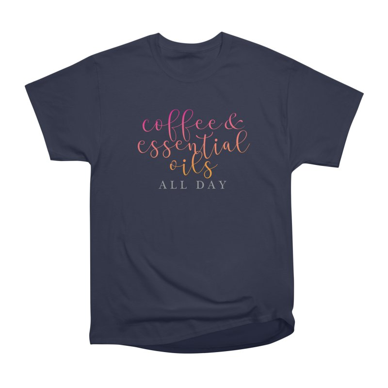 Coffee & Essential Oils All Day! Women's Heavyweight Unisex T-Shirt by Sharon Marta Essentials Shop