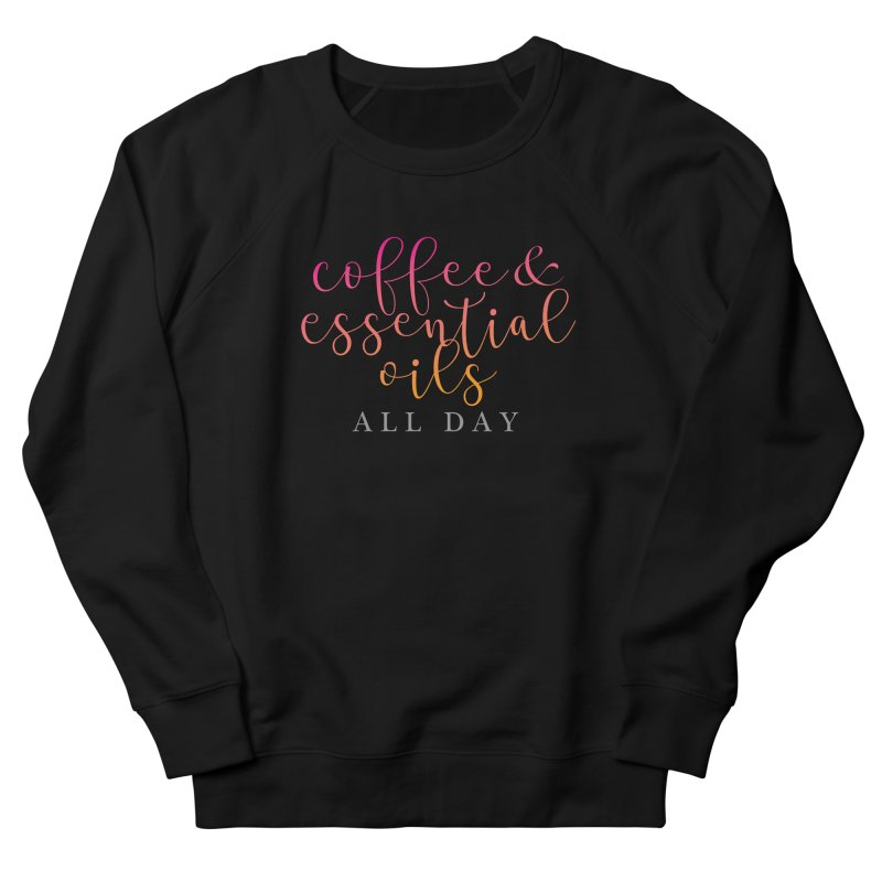 Coffee & Essential Oils All Day! Women's French Terry Sweatshirt by Sharon Marta Essentials Shop