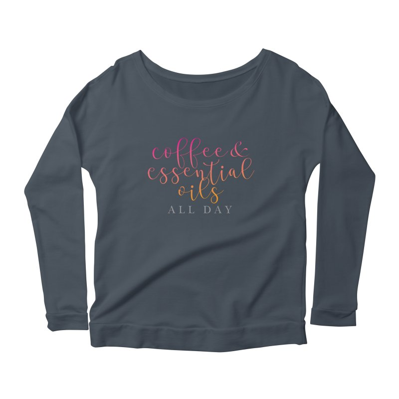 Coffee & Essential Oils All Day! Women's Scoop Neck Longsleeve T-Shirt by Sharon Marta Essentials Shop