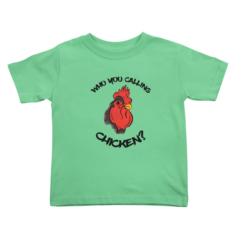 Who You Calling Chicken? Kids Toddler T-Shirt by Shelly Still's Artist Shop
